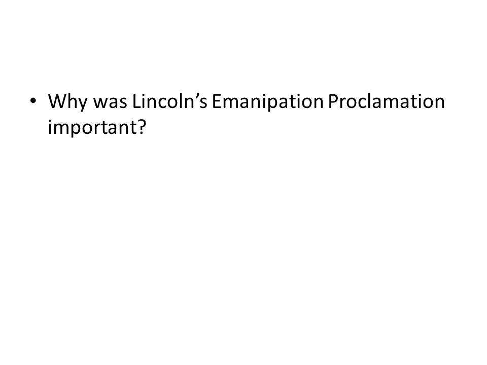 Why was Lincoln's Emanipation Proclamation important