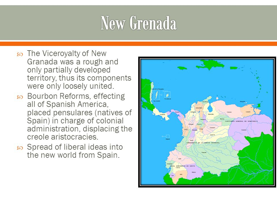 New Grenada The Viceroyalty of New Granada was a rough and only partially developed territory, thus its components were only loosely united.