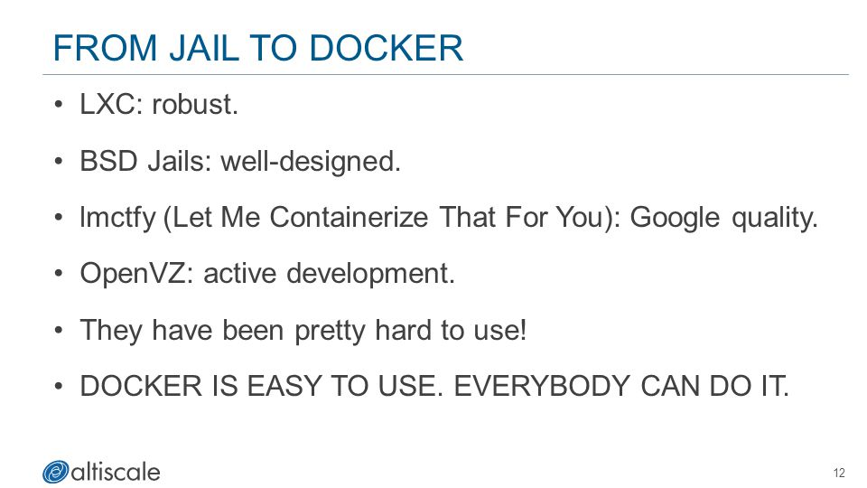From Jail to Docker LXC: robust. BSD Jails: well-designed.