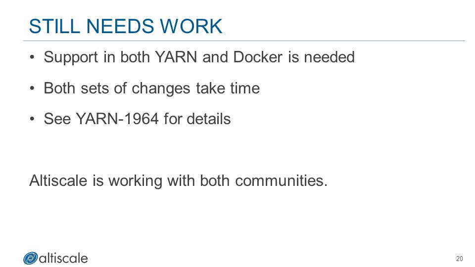 Still Needs Work Support in both YARN and Docker is needed