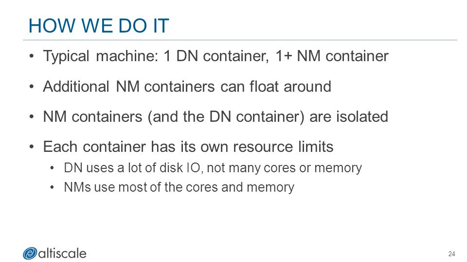 How We Do It Typical machine: 1 DN container, 1+ NM container