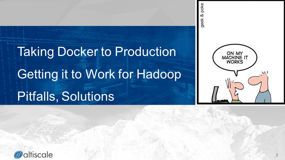 Taking Docker to Production Getting it to Work for Hadoop Pitfalls, Solutions