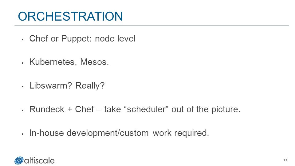 Orchestration Chef or Puppet: node level Kubernetes, Mesos.