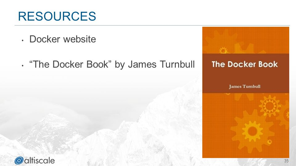 Resources Docker website The Docker Book by James Turnbull