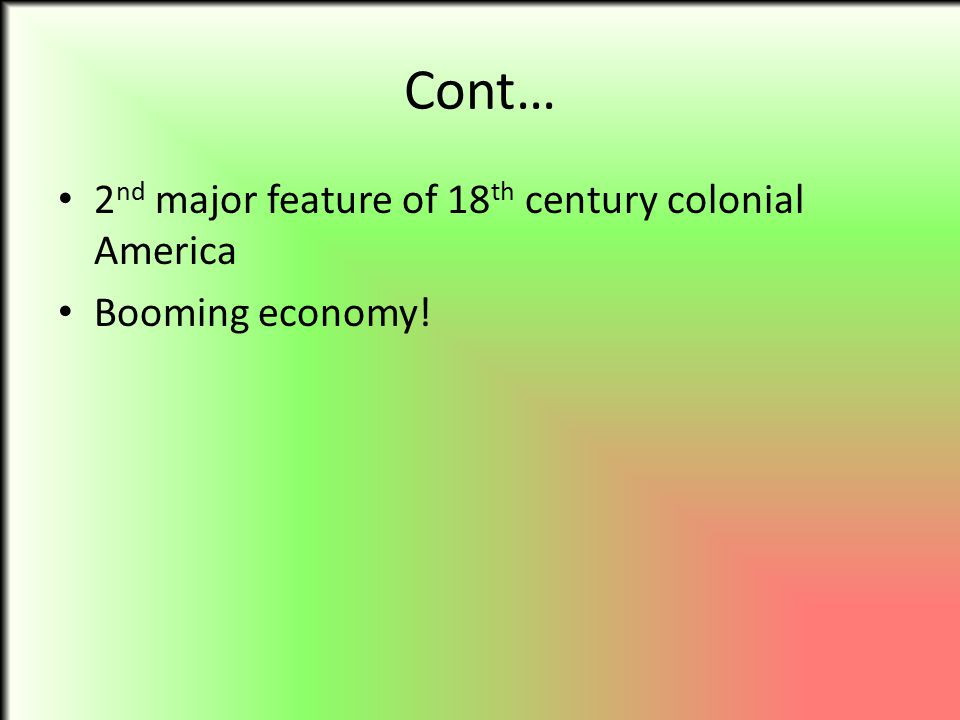 Cont… 2nd major feature of 18th century colonial America
