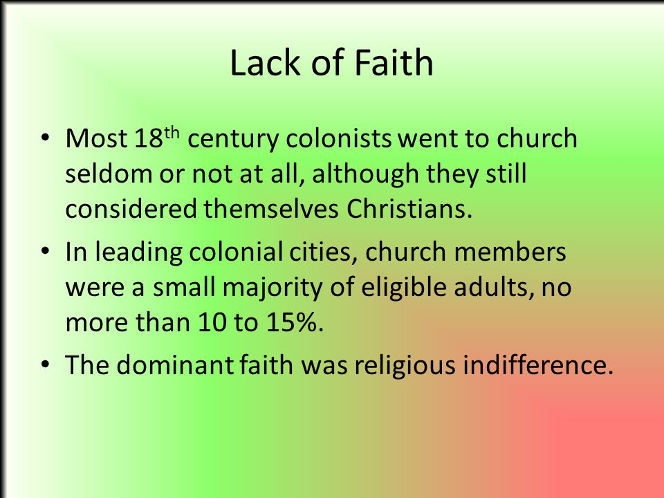 Lack of Faith Most 18th century colonists went to church seldom or not at all, although they still considered themselves Christians.