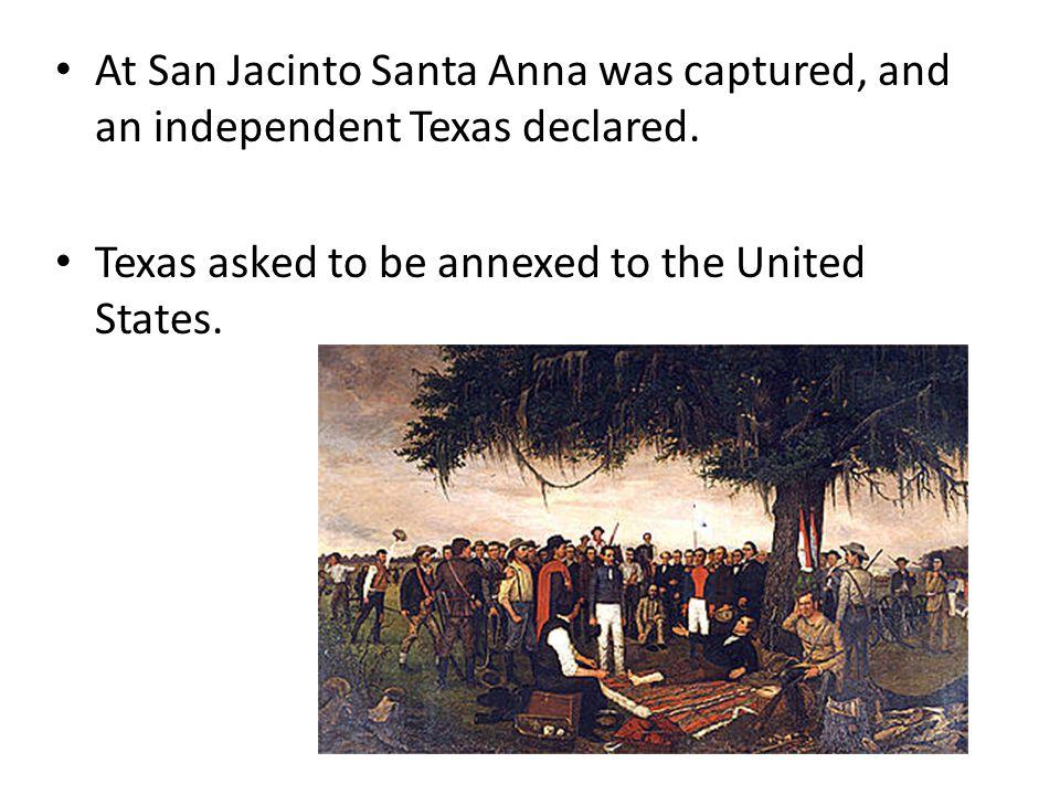 At San Jacinto Santa Anna was captured, and an independent Texas declared.