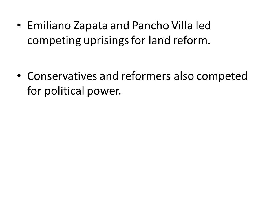 Emiliano Zapata and Pancho Villa led competing uprisings for land reform.