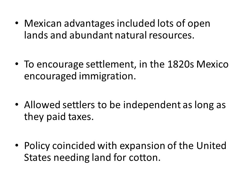 Mexican advantages included lots of open lands and abundant natural resources.