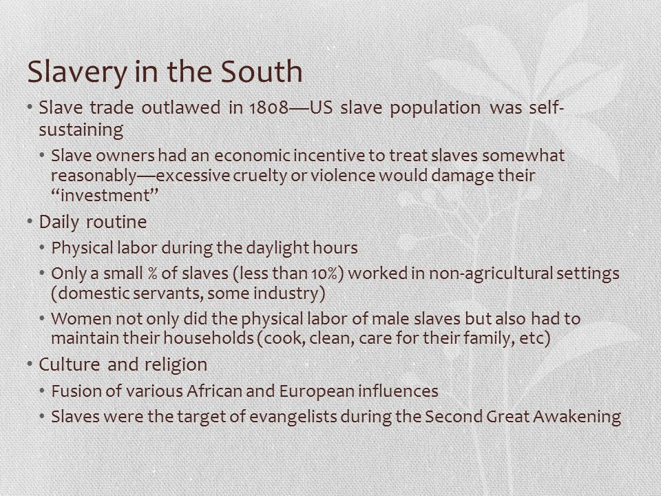 Slavery in the South Slave trade outlawed in 1808—US slave population was self- sustaining.