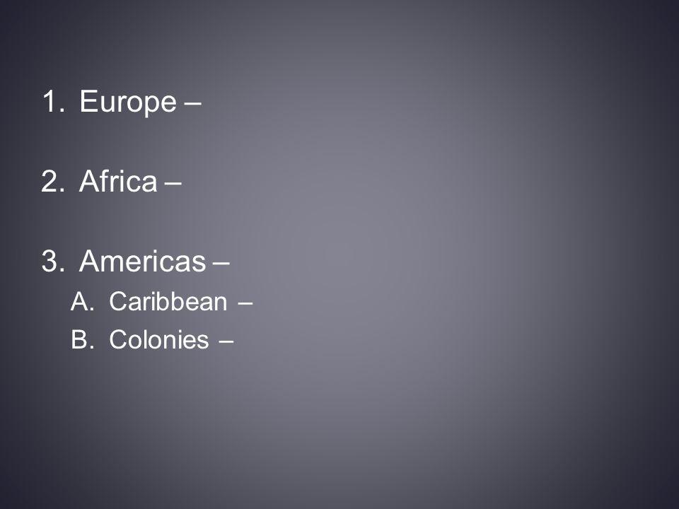 Europe – Africa – Americas – Caribbean – Colonies –