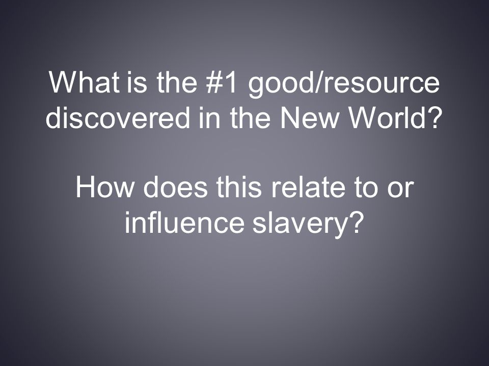 What is the #1 good/resource discovered in the New World