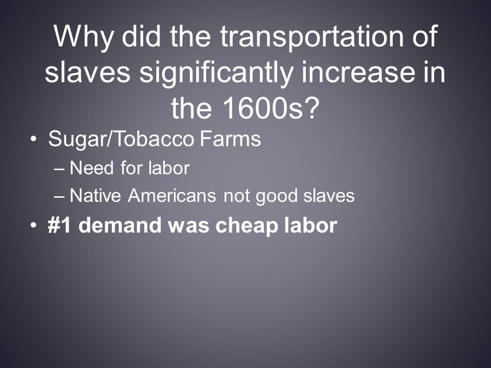 Why did the transportation of slaves significantly increase in the 1600s