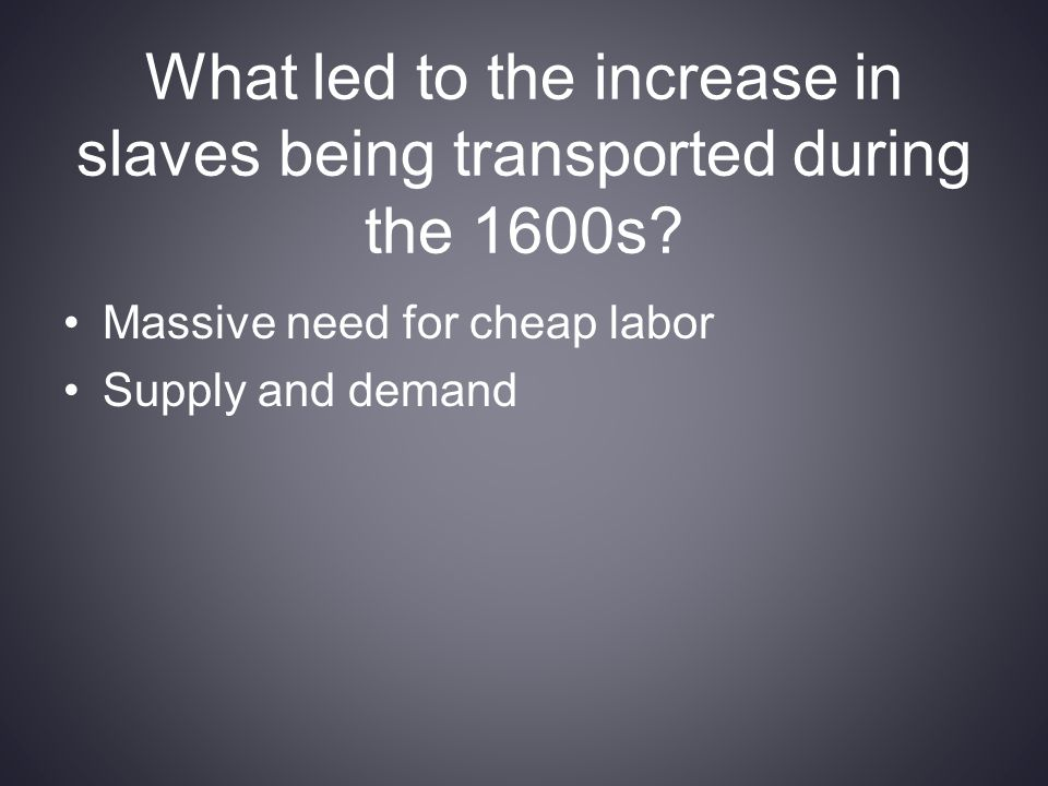 What led to the increase in slaves being transported during the 1600s