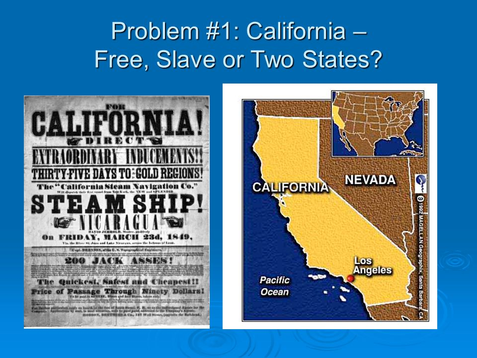 Problem #1: California – Free, Slave or Two States