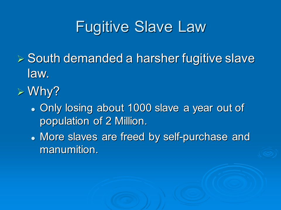 Fugitive Slave Law South demanded a harsher fugitive slave law. Why
