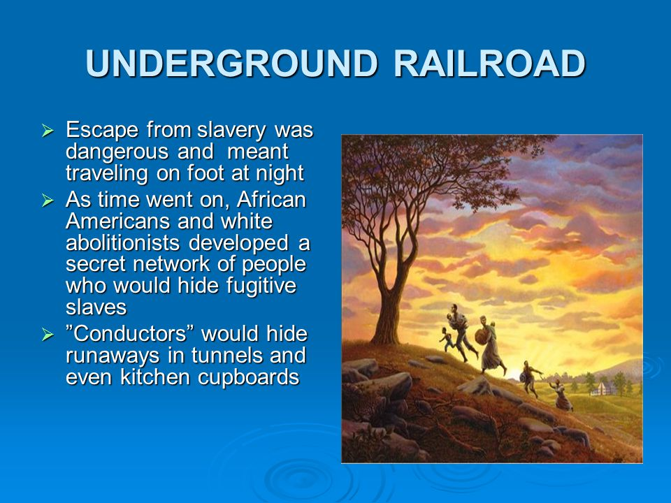 UNDERGROUND RAILROAD Escape from slavery was dangerous and meant traveling on foot at night.