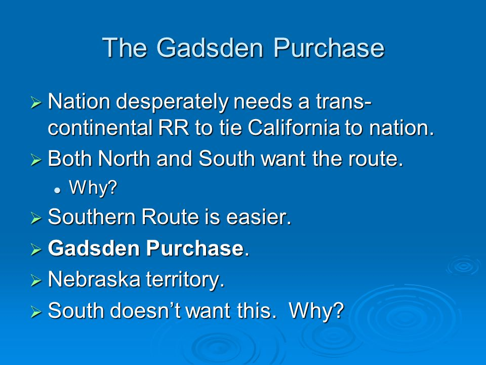 The Gadsden Purchase Nation desperately needs a trans-continental RR to tie California to nation. Both North and South want the route.