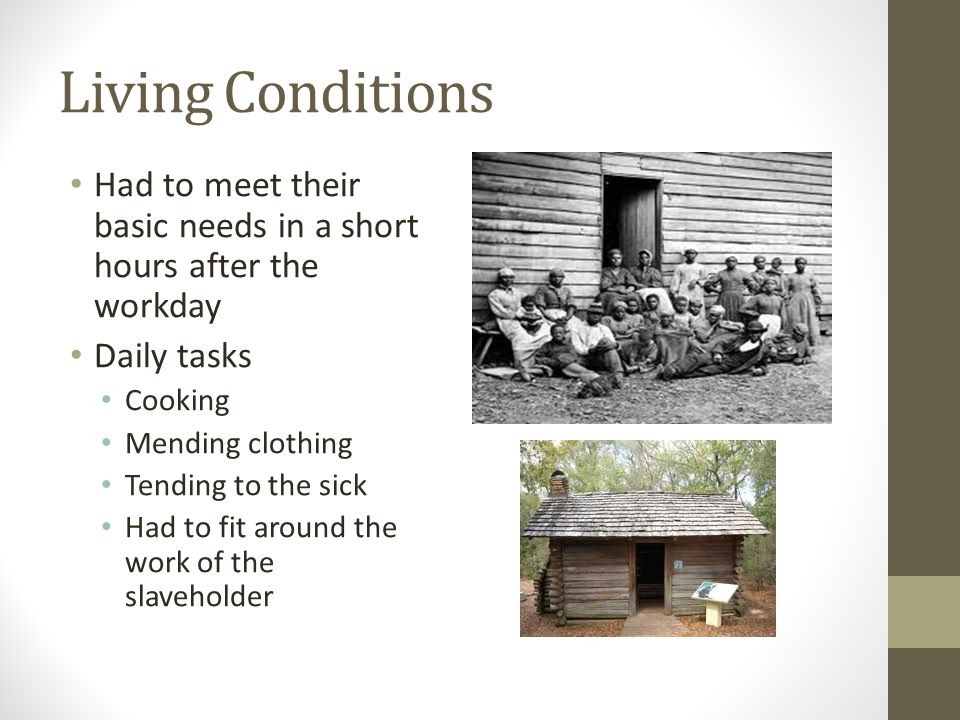 Living Conditions Had to meet their basic needs in a short hours after the workday. Daily tasks. Cooking.