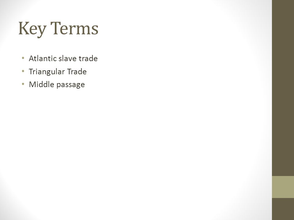 Key Terms Atlantic slave trade Triangular Trade Middle passage