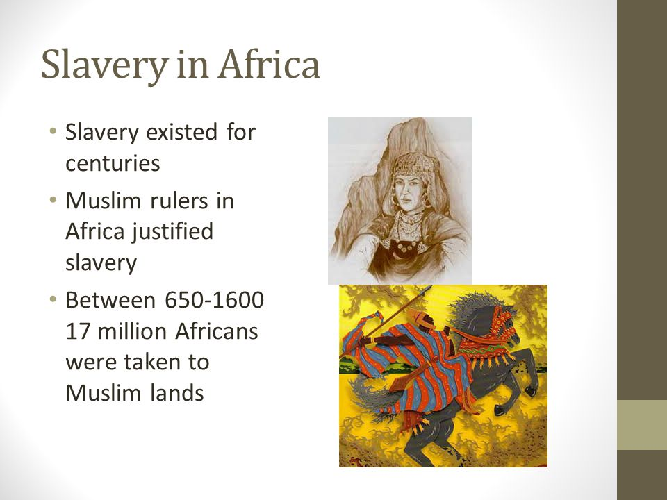 Slavery in Africa Slavery existed for centuries