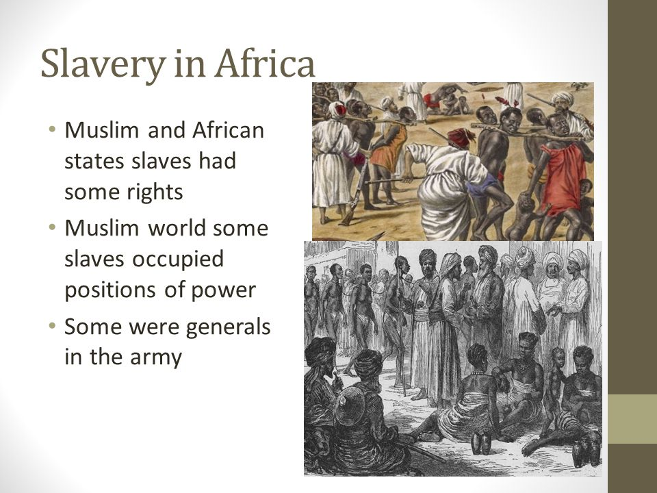 Slavery in Africa Muslim and African states slaves had some rights