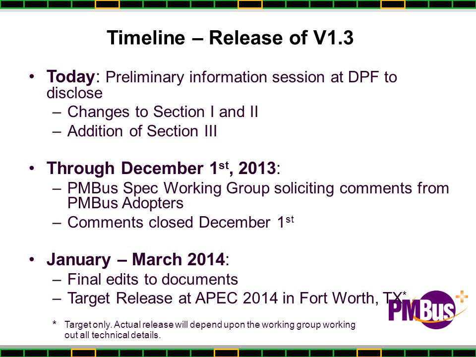 Timeline – Release of V1.3 Today: Preliminary information session at DPF to disclose. Changes to Section I and II.