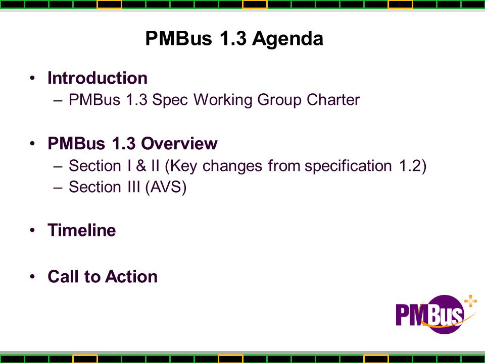 PMBus 1.3 Agenda Introduction PMBus 1.3 Overview Timeline