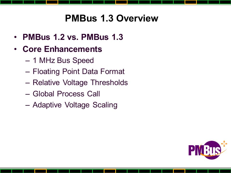 PMBus 1.3 Overview PMBus 1.2 vs. PMBus 1.3 Core Enhancements