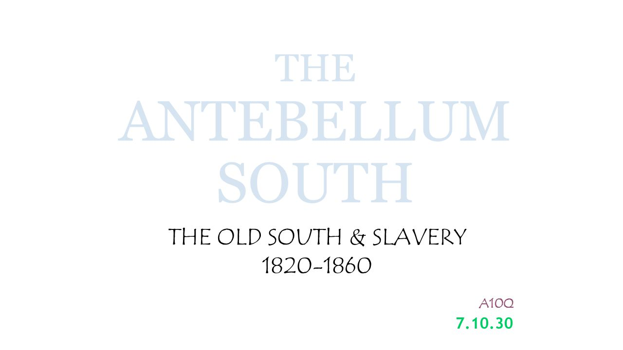 THE OLD SOUTH & SLAVERY 1820-1860 A10Q 7.10.30