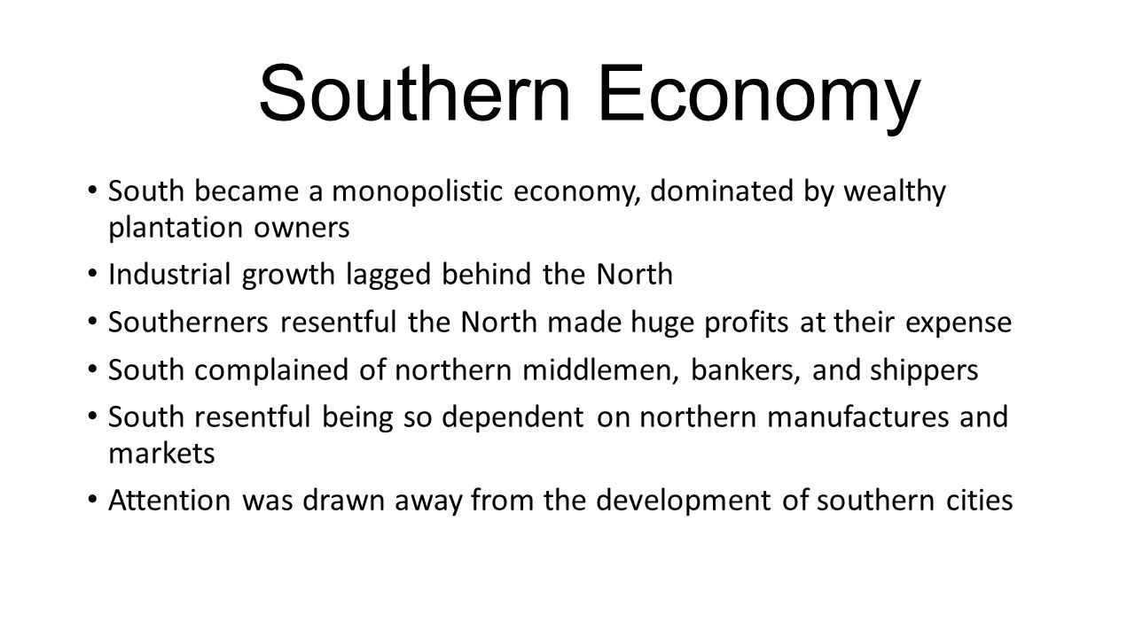 Southern Economy South became a monopolistic economy, dominated by wealthy plantation owners. Industrial growth lagged behind the North.