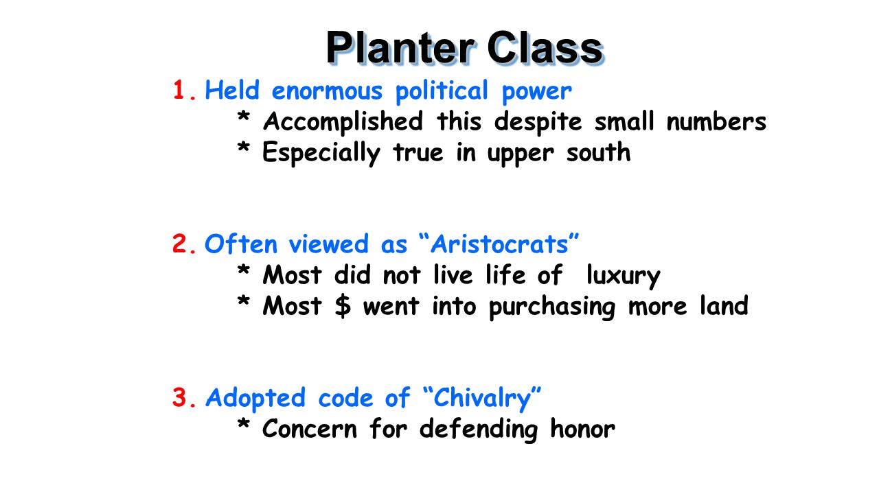 Planter Class Held enormous political power * Accomplished this despite small numbers * Especially true in upper south.