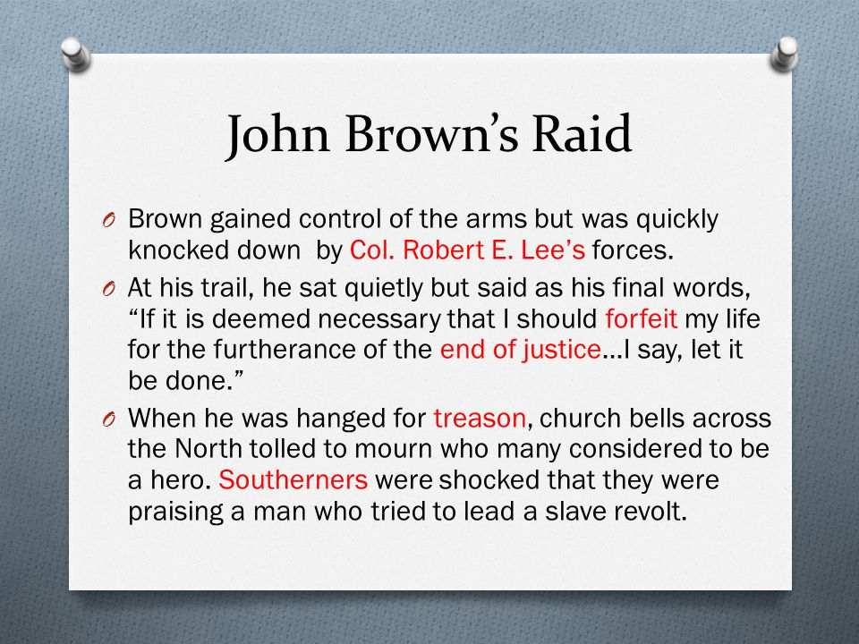 John Brown's Raid Brown gained control of the arms but was quickly knocked down by Col. Robert E. Lee's forces.