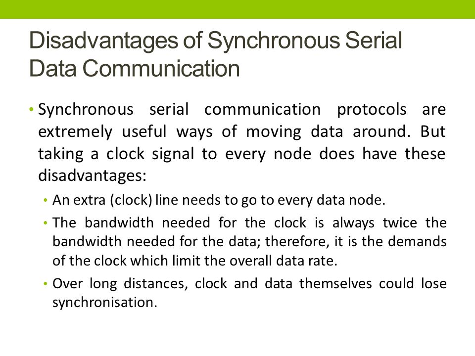 Disadvantages of Synchronous Serial Data Communication