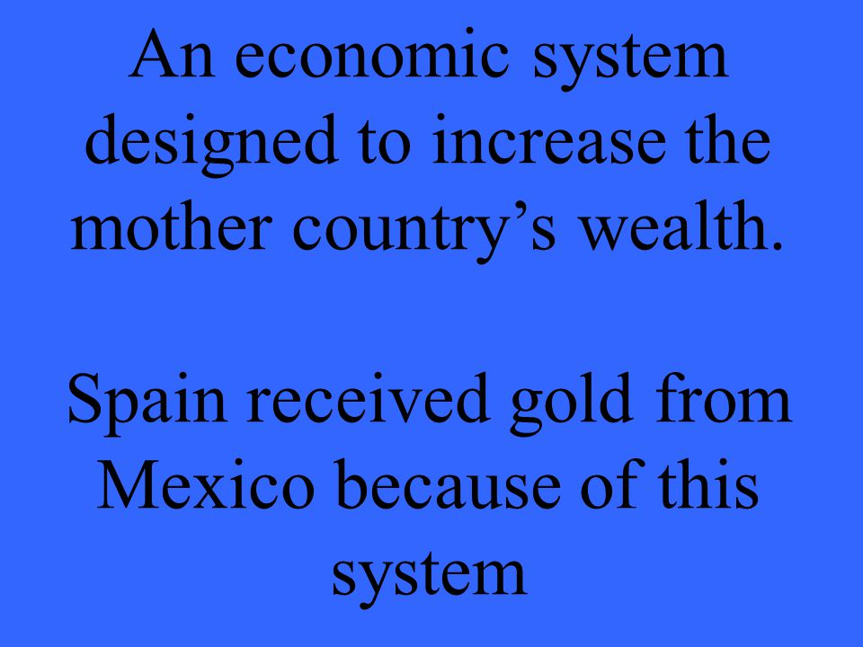 An economic system designed to increase the mother country's wealth.