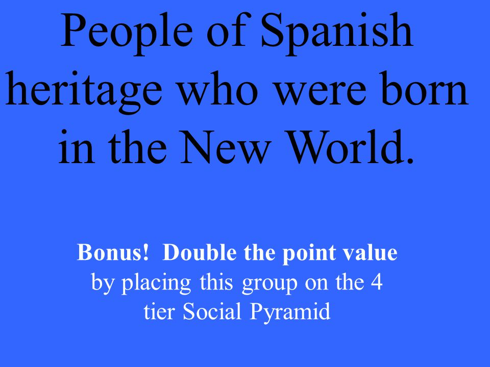 People of Spanish heritage who were born in the New World.
