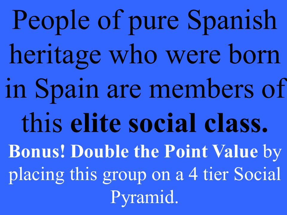 People of pure Spanish heritage who were born in Spain are members of this elite social class.