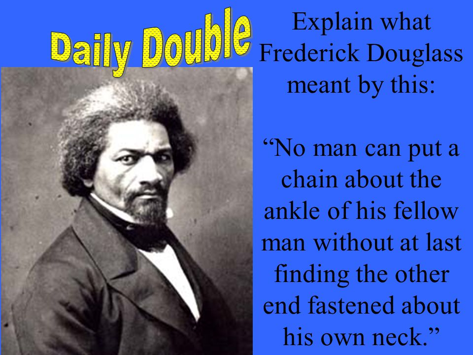 Explain what Frederick Douglass meant by this: