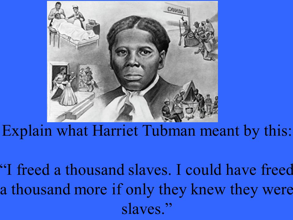 Explain what Harriet Tubman meant by this: