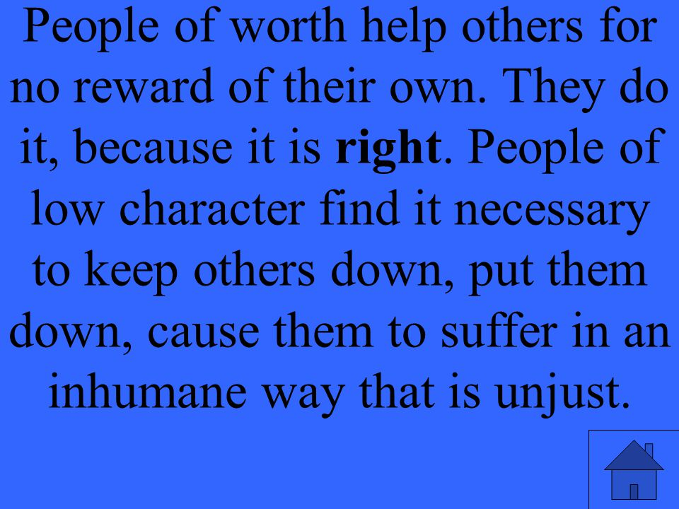 People of worth help others for no reward of their own