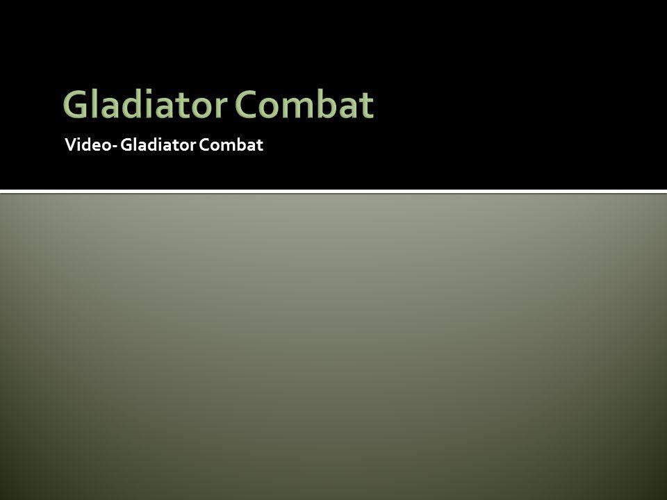 Gladiator Combat Video- Gladiator Combat