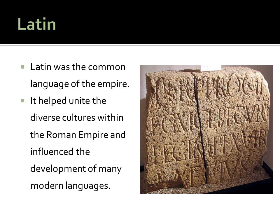 Latin Latin was the common language of the empire.