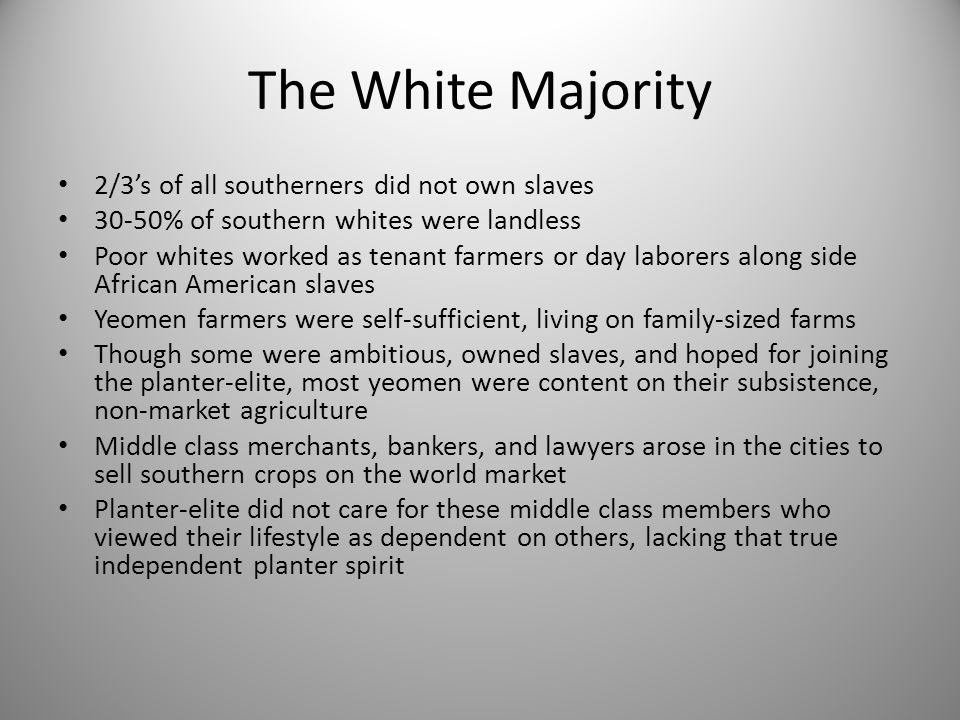 The White Majority 2/3's of all southerners did not own slaves