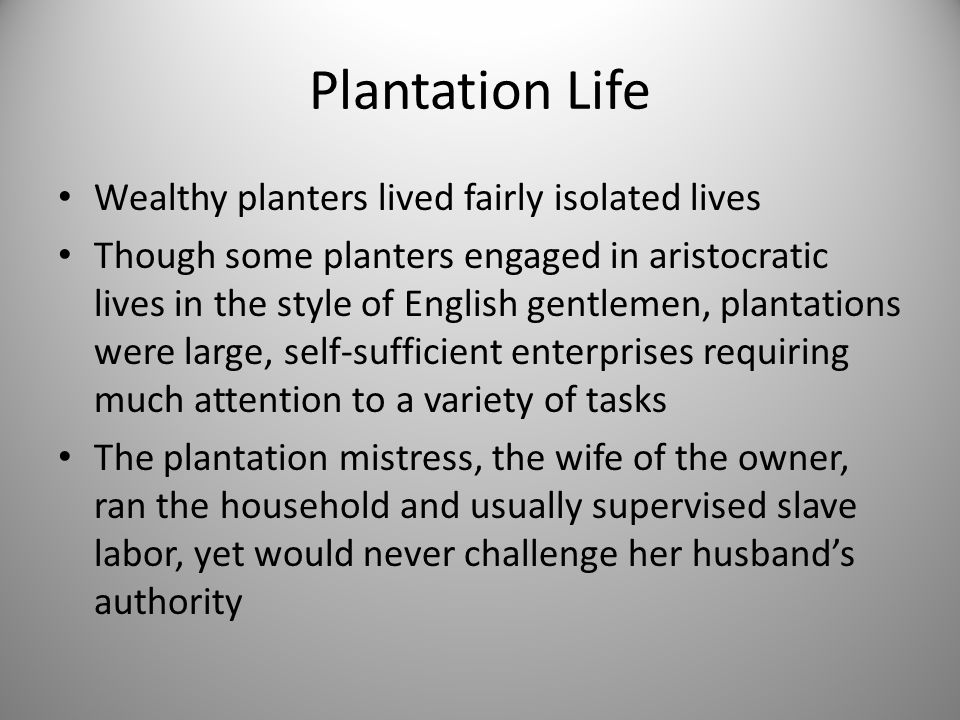 Plantation Life Wealthy planters lived fairly isolated lives