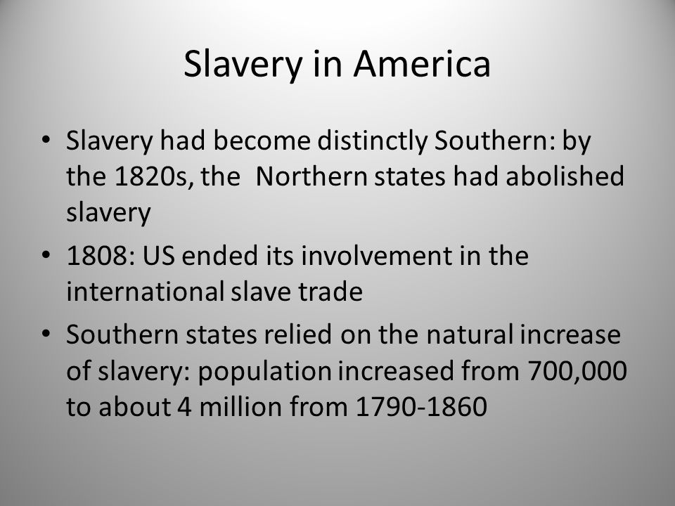 Slavery in America Slavery had become distinctly Southern: by the 1820s, the Northern states had abolished slavery.