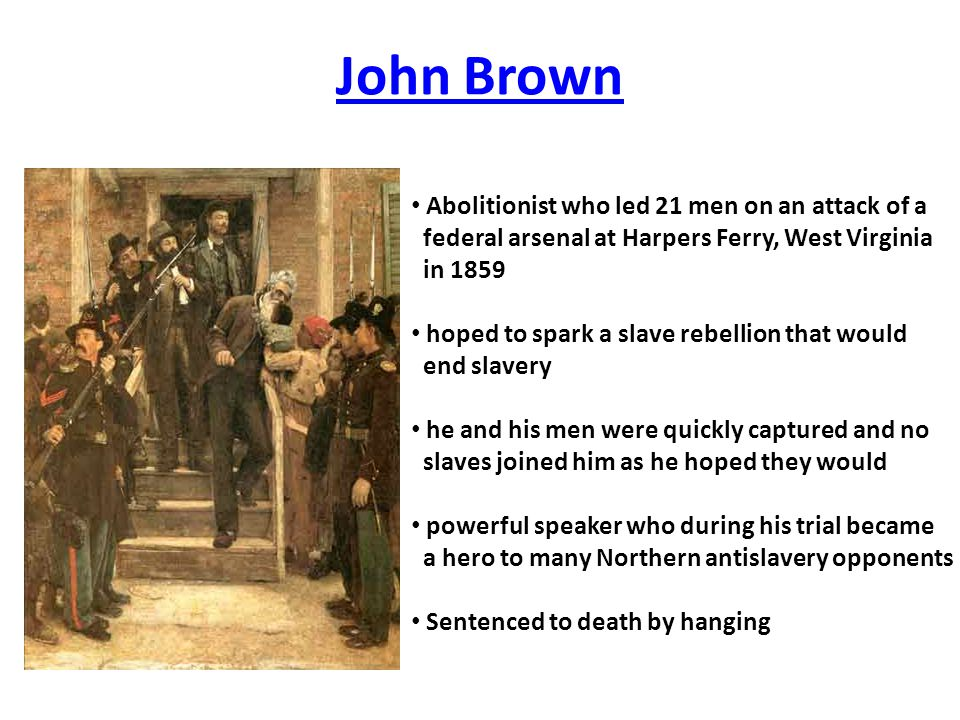 John Brown Abolitionist who led 21 men on an attack of a
