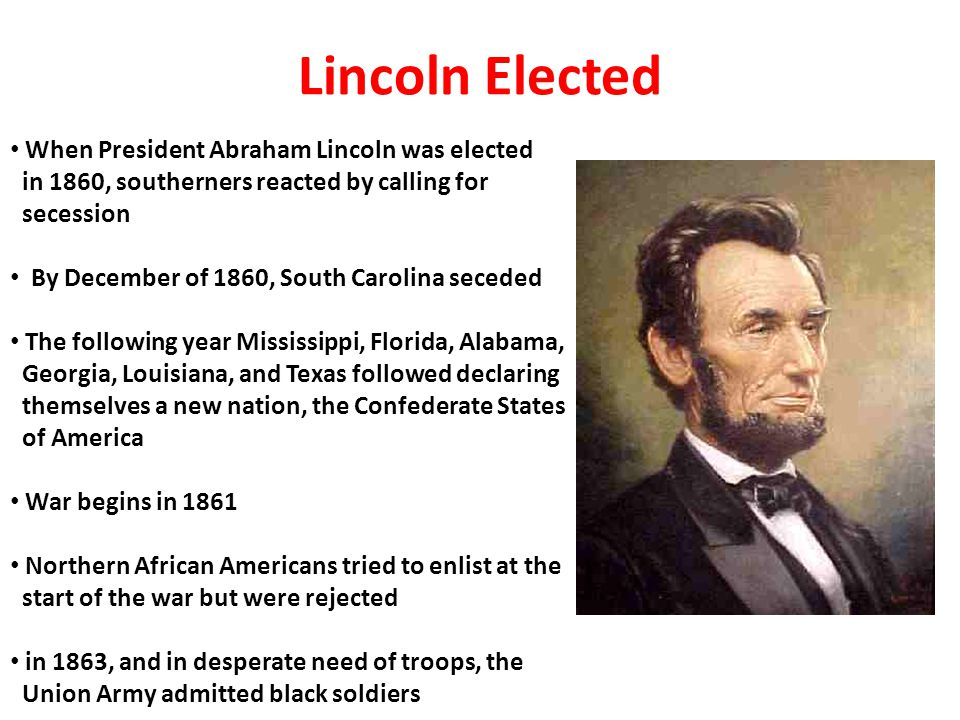 Lincoln Elected When President Abraham Lincoln was elected