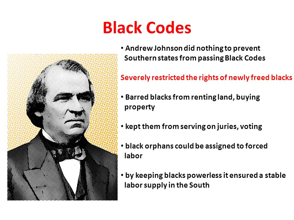 Black Codes Andrew Johnson did nothing to prevent