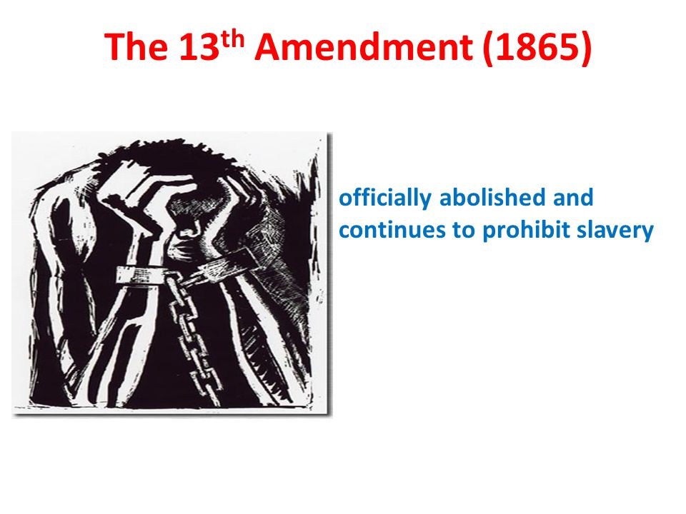The 13th Amendment (1865) officially abolished and