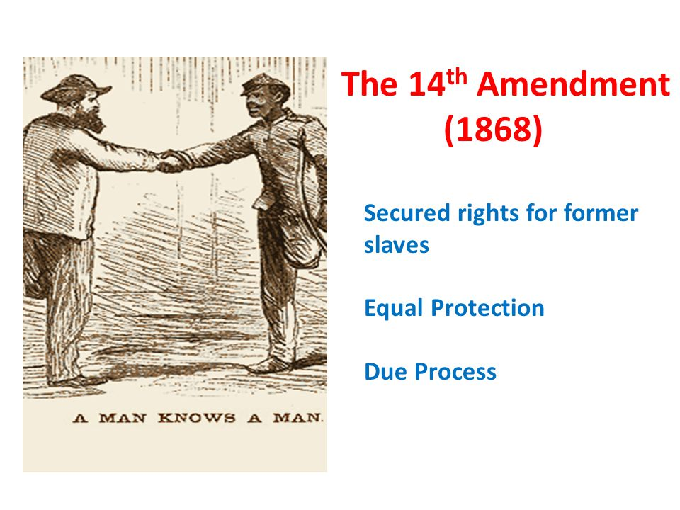 The 14th Amendment (1868) Secured rights for former slaves
